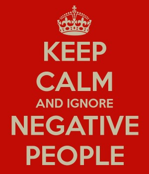 23730918-keep-calm-and-ignore-negative-people